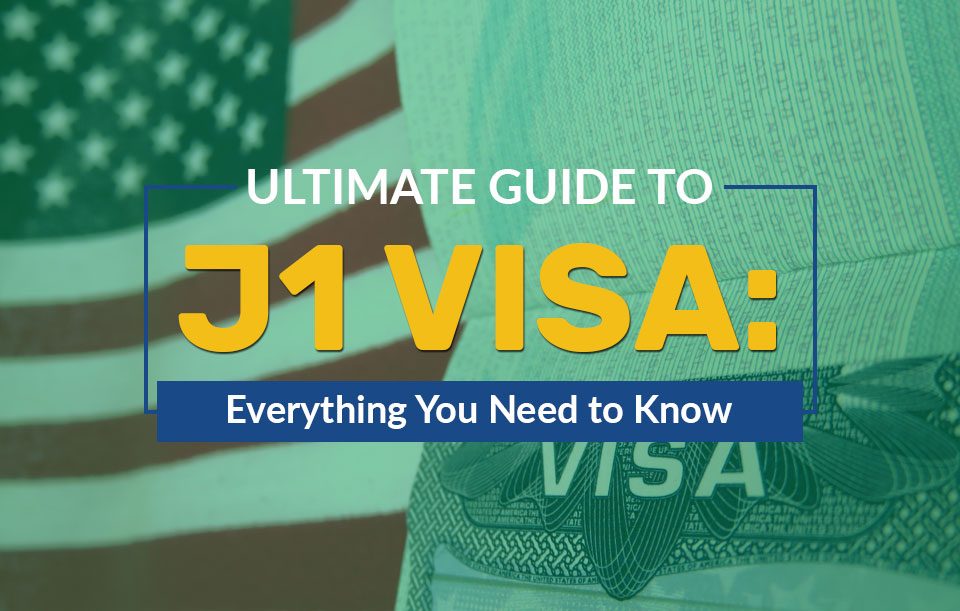 Ultimate Guide To J1 Visa Everything You Need To Know Blog Career Internship Abroad